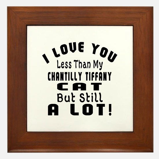 I Love You Less Than My Chantilly Tiff Framed Tile