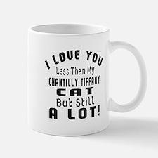 I Love You Less Than My Chantilly Tiffa Mug