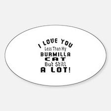 I Love You Less Than My Burmilla Ca Decal