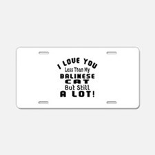 I Love You Less Than My Bal Aluminum License Plate