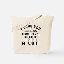 I Love You Less Than My Australian Mist C Tote Bag