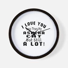 I Love You Less Than My Ashera Cat Wall Clock