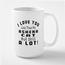 I Love You Less Than My Ashera Cat Large Mug
