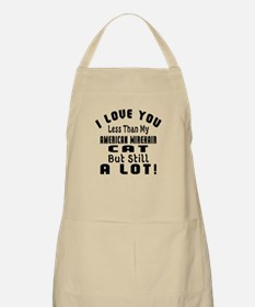 I Love You Less Than My American Wirehair Ca Apron
