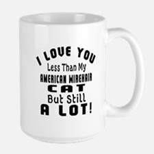 I Love You Less Than My American Wireha Large Mug