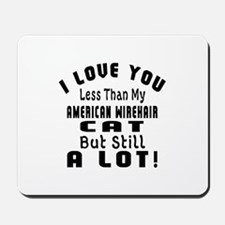 I Love You Less Than My American Wirehai Mousepad