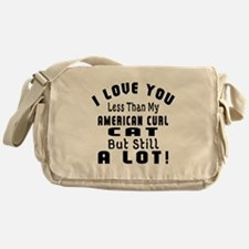 I Love You Less Than My American Cur Messenger Bag
