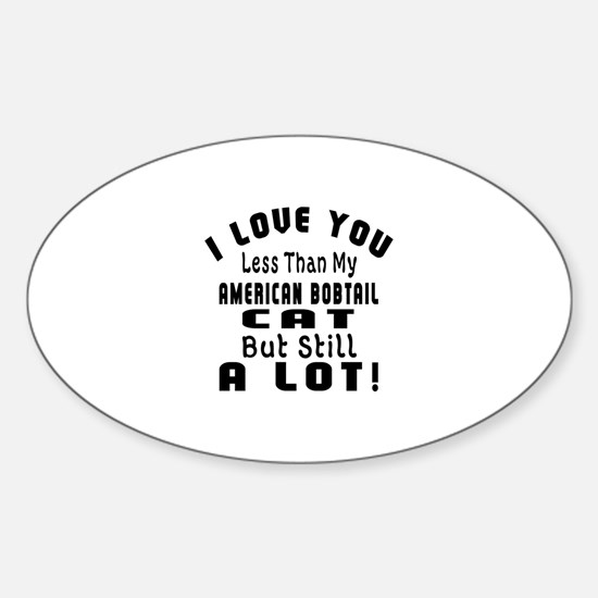 I Love You Less Than My American Bo Sticker (Oval)