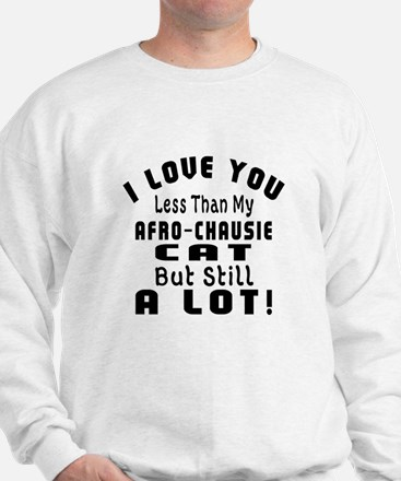 I Love You Less Than My Afro-chausie Ca Sweatshirt