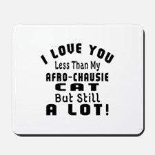 I Love You Less Than My Afro-chausie Cat Mousepad