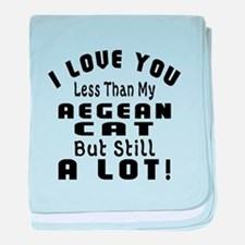 I Love You Less Than My Aegean Cat baby blanket