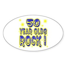 50 Year Olds Rock ! Oval Decal