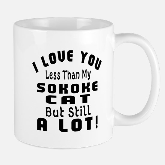 I Love You Less Than My Sokoke Cat Mug