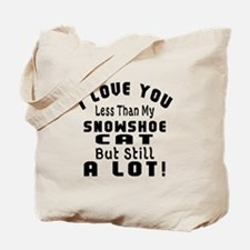 I Love You Less Than My Snowshoe Cat Tote Bag