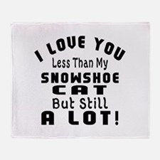 I Love You Less Than My Snowshoe Cat Throw Blanket