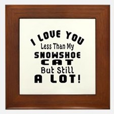 I Love You Less Than My Snowshoe Cat Framed Tile