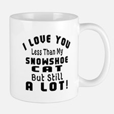 I Love You Less Than My Snowshoe Cat Mug