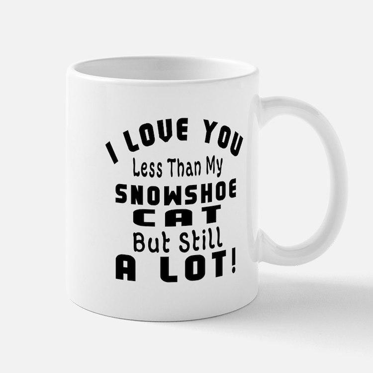 I Love You Less Than My Snowshoe Cat Mug