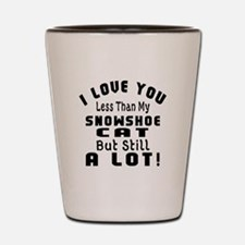 I Love You Less Than My Snowshoe Cat Shot Glass