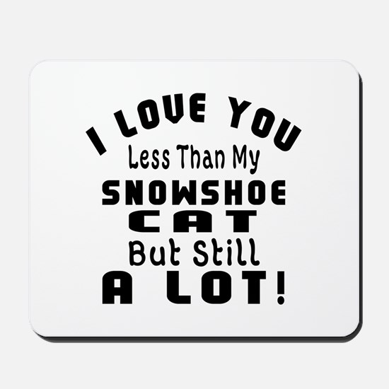 I Love You Less Than My Snowshoe Cat Mousepad