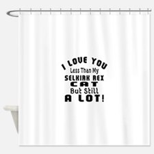 I Love You Less Than My Selkirk Rex Shower Curtain