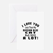 I Love You Less Than My Russian Blue Greeting Card