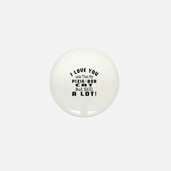 I Love You Less Than My Pixie-Bob Cat Mini Button