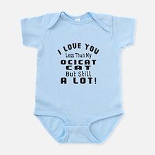 I Love You Less Than My Ocicat Cat Infant Bodysuit