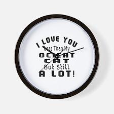 I Love You Less Than My Ocicat Cat Wall Clock