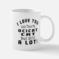 I Love You Less Than My Ocicat Cat Mug