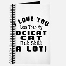 I Love You Less Than My Ocicat Cat Journal