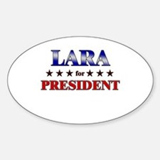 LARA for president Oval Decal
