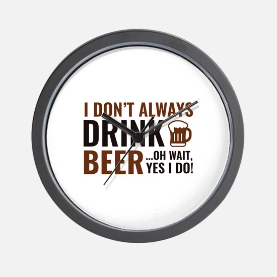 I Don't Always Drink Beer Wall Clock