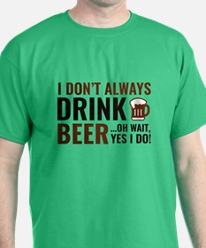 I Don't Always Drink Beer T-Shirt
