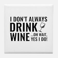 I Don't Always Drink Wine Tile Coaster