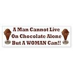 Man Cannot Live On Chocolate Bumper Sticker