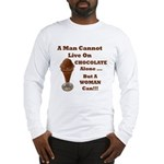 Man Cannot Live On Chocolate Long Sleeve T-Shirt