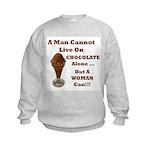 Man Cannot Live On Chocolate Kids Sweatshirt