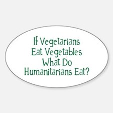 What Do Humanitarians Eat? Oval Decal