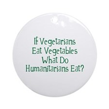 What Do Humanitarians Eat? Ornament (Round)