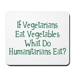 What Do Humanitarians Eat? Mousepad