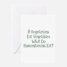 What Do Humanitarians Eat? Greeting Card