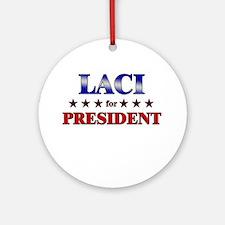 LACI for president Ornament (Round)