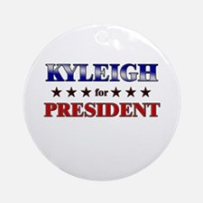 KYLEIGH for president Ornament (Round)