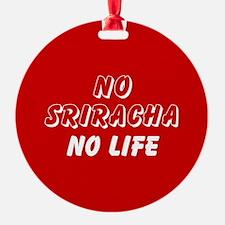 NO SRIRACHA NO LIFE Ornament