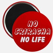 NO SRIRACHA NO LIFE Magnets