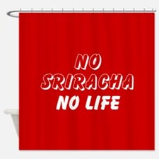 NO SRIRACHA NO LIFE Shower Curtain