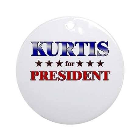 KURTIS for president Ornament (Round)