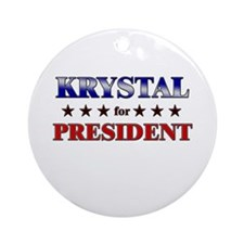 KRYSTAL for president Ornament (Round)