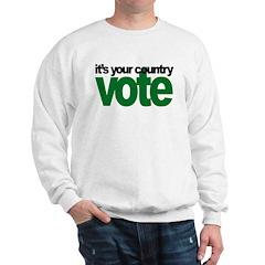 IT'S YOUR COUNTRY - VOTE Sweatshirt
